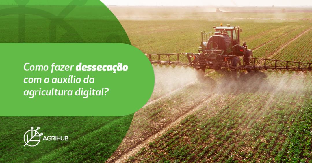 como-fazer-dessecacao-com-o-auxilio-da-agricultura-digital